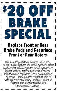 Includes: Inspect discs, calipers, brake lines, hoses, master cylinder and wheel cylinders. Rotor replacement, master cylinder, wheel cylinder and caliper repair or replacement extra if needed. Plus taxes and applicable fees. Prices may vary by model. Please present coupon at time of write-up. Valid only at Key Hyundai. Cannot be used with any other applicable offer. Offer expires 12/i/31/20.