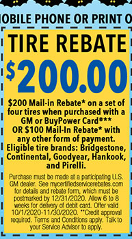 Purchase must be made at a participating U.S. GM dealer. See mycertifiedservicerebates.com for details and rebate form, which must be postmarked by 12/31/2020. Allow 6 to 8 weeks for delivery of debit card. Offer valid 10/1/2020-11/30/2020. **Credit approval required. Terms and Conditions apply. Talk to you Service Advisor to apply.