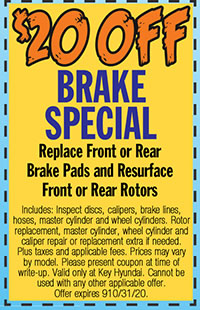 Includes: Inspect discs, calipers, brake lines, hoses, master cylinder and wheel cylinders. Rotor replacement, master cylinder, wheel cylinder and caliper repair or replacement extra if needed. Plus taxes and applicable fees. Prices may vary by model. Please present coupon at time of write-up. Valid only at Key Hyundai. Cannot be used with any other applicable offer. Offer expires 10/31/20.