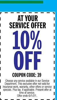 Choose any service available in our Service Department. This exclusive offer not valid for insurance work, warranty, other offers or service specials. Plus tax, if applicable. Present offer at time of service. Offer ends 6/1/21.