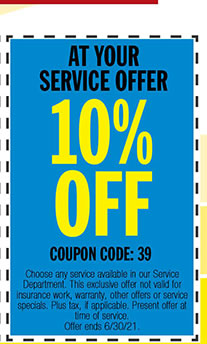 Choose any service available in our Service Department. This exclusive offer not valid for insurance work, warranty, other offers or service specials. Plus tax, if applicable. Present offer at time of service. Offer ends 6/30/21.