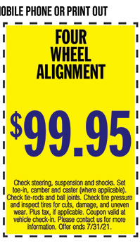 Check steering, suspension and shocks. Set toe-in, camber and caster (where applicable). Check tire-rods and ball joints. Check tire pressure and inspect tires for cuts, damage, and uneven wear. Plus tax, if applicable. Coupon valid at vehicle check-in. Please contact us for more information. Offer ends 7/31/21.
