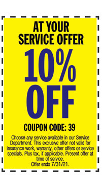 Choose any service available in our Service Department. This exclusive offer not valid for insurance work, warranty, other offers or service specials. Plus tax, if applicable. Present offer at time of service. Offer ends 7/31/21.