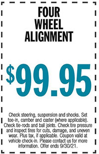 Check steering, suspension and shocks. Set toe-in, camber and caster (where applicable). Check tire-rods and ball joints. Check tire pressure and inspect tires for cuts, damage, and uneven wear. Plus tax, if applicable. Coupon valid at vehicle check-in. Please contact us for more information. Offer ends 9/30/21.